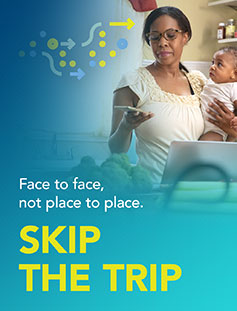 Face to face, not place to place. Skip the trip with a virtual visit.